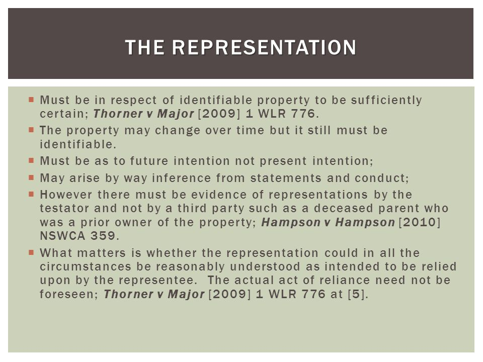 The Representation Must be in respect of identifiable property to be sufficiently certain; Thorner v Major [2009] 1 WLR 776.